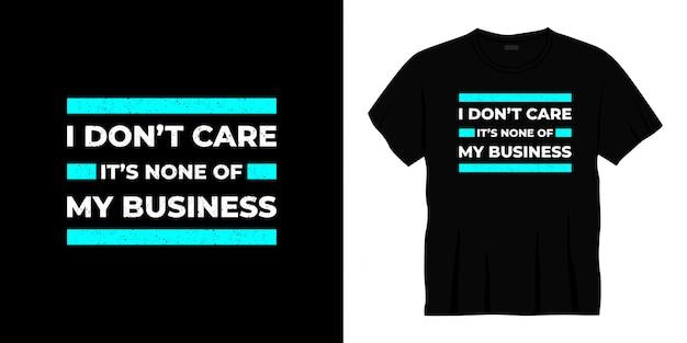 Es ist mir egal, dass es nicht mein geschäft typografie t-shirt design ist