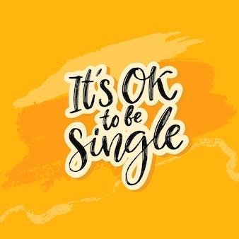 Es ist okay, single zu sein. inspirierendes unterstützungszitat für den tag des einzelnen bewusstseins. vektorschwarzer text auf gelbem abstraktem hintergrund.