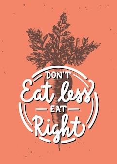 Essen sie nicht weniger, essen sie die richtige mono-line-kalligraphie mit karotten-skizze handgeschriebener veganer schriftzug