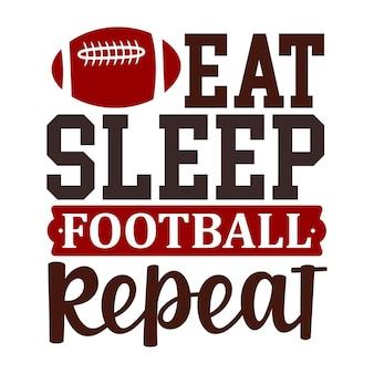 Essen sie schlaf fußball wiederholen sport typografie premium vector design zitatvorlage