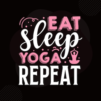 Essen sie schlaf-yoga-wiederholung typografie premium-vektor-design-zitat-vorlage