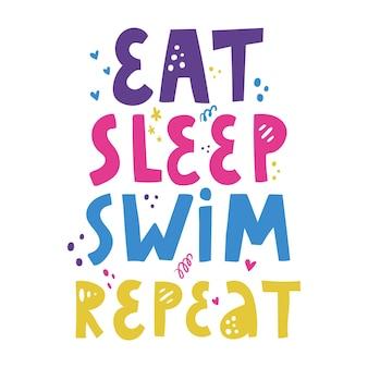 Essen sie schlafen schwimmen wiederholen zitat vektor handgezeichnete schriftzug positiver slogan