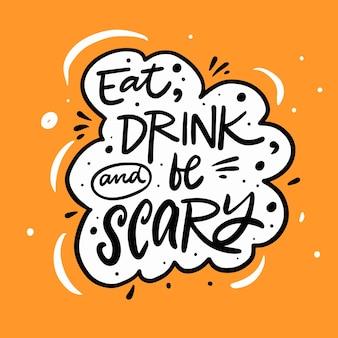 Essen sie, trinken sie und seien sie beängstigend. handgezeichneter schwarzer bunter schriftzug. modernes typografie-poster. vektor-illustration.