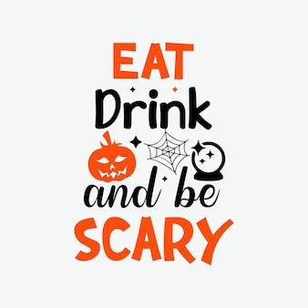 Essen sie, trinken sie und seien sie beängstigend typhografie halloween-vektor-design-vorlage