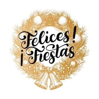 Felices fiestas, handgeschriebene phrase aus dem spanischen frohe feiertage in gezeichnetem weihnachtskranz übersetzt. neujahrsillustration für grußkartenvorlage oder posterkonzept.