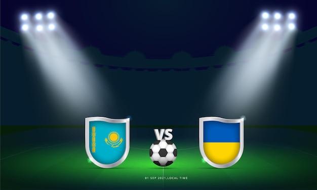 Fifa-weltmeisterschaft 2022 kasachstan gegen ukraine-qualifikations-fußballspiel scoreboard-übertragung Premium Vektoren