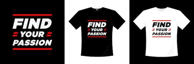 Finden sie ihre leidenschaft typografie t-shirt design