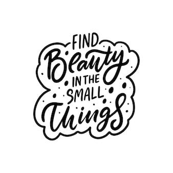 Finden sie schönheit in den kleinen dingen handgezeichnete pinselkalligraphie motivationstextbeschriftung