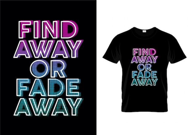 Finden sie weg oder verblassen sie weg typografie-t-shirt