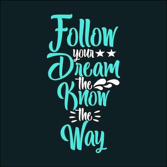 Folge deinem traum den weg, den ich kenne