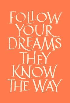 Folge deinen träumen sie kennen den weg schriftzug