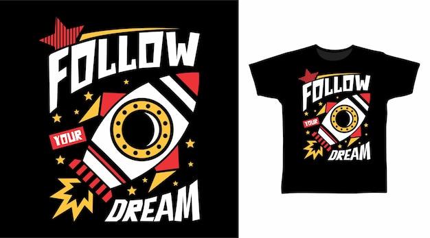 Folgen sie der typografie der traumrakete für das t-shirt-design