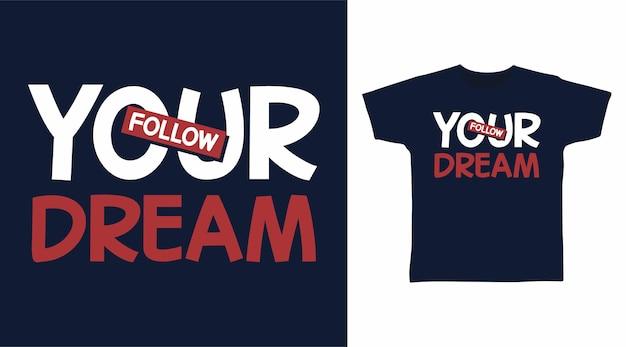 Folgen sie ihrem traumtypografie-t-shirt-design