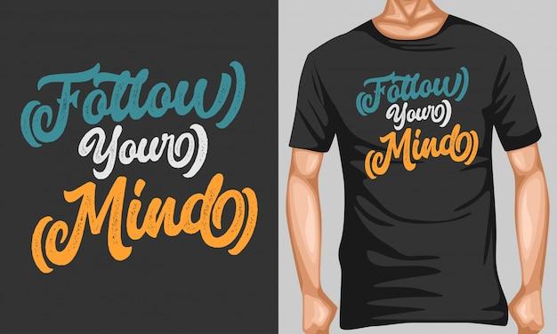 Folgen sie ihren gedanken, indem sie typografie-zitate für das t-shirt-design schreiben