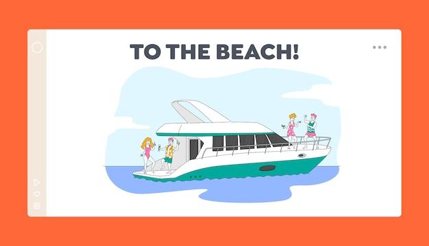 Friends company entspannen auf luxusyacht bei ocean landing page template. sommerferien. glückliche charaktere ruhen auf schiffsdeck auf see, trinken champagner, tanzen. lineare menschen