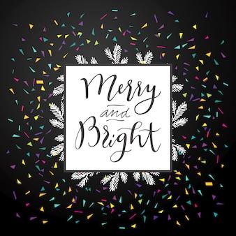 Fröhlich und strahlend. kalligraphie-künstlerische grußkarte der frohen weihnachten mit konfettis