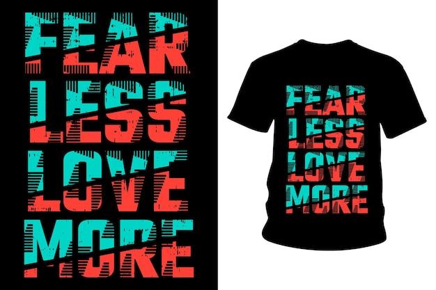 Fürchte weniger liebe mehr slogan t-shirt