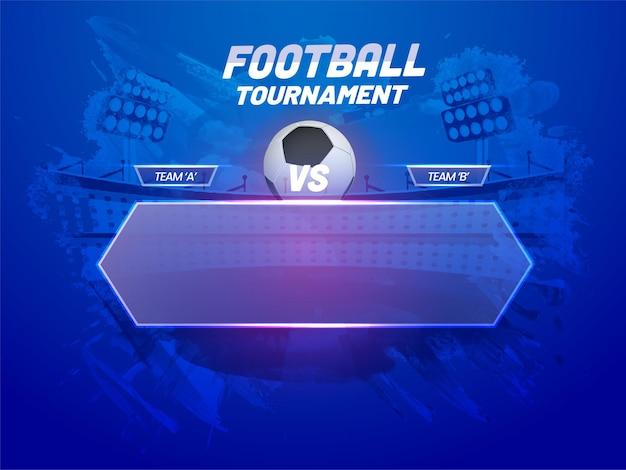 Fußball-turnier-plakat-design mit teilnehmen team a vs b und leeren glasrahmen auf abstrakten blauen stadion-hintergrund.