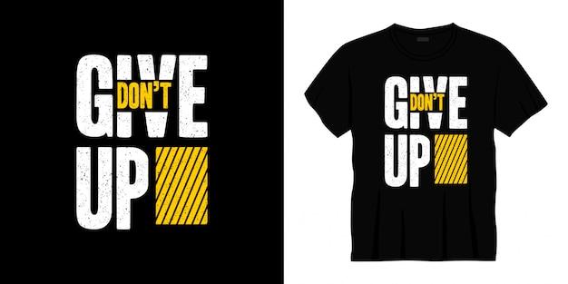 Geben sie das typografie-t-shirt-design nicht auf.