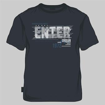 Geben sie den slogan ein, der urbane grafische illustration typografie vektor-t-shirt-druck beschriftet
