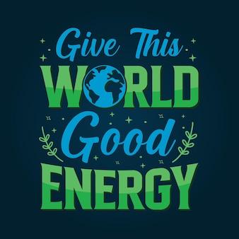 Geben sie dieser welt gute energie-motivationszitate-design