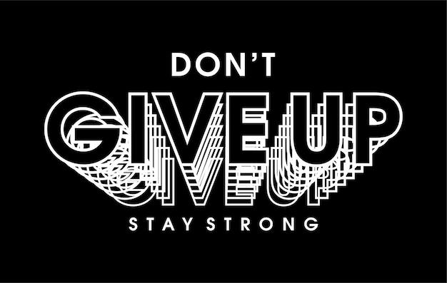 Geben sie nicht motivierende inspirierende zitat-t-shirt-design-grafikvektor auf