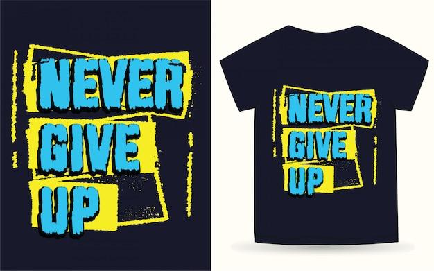 Geben sie nie typografie für t-shirt auf