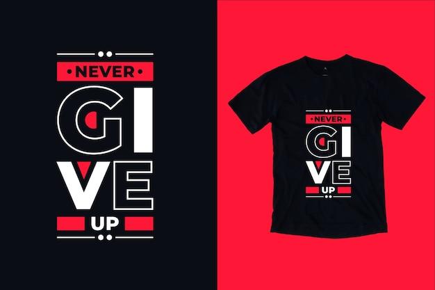 Geben sie niemals das t-shirt-design der modernen inspirierenden typografie-zitate auf