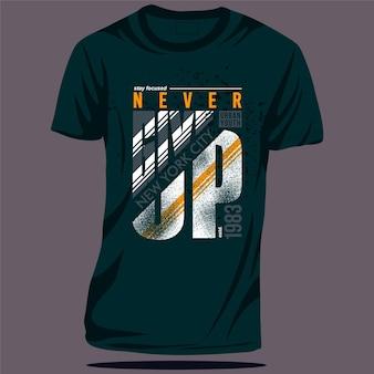 Geben sie niemals den slogan auf, der abstrakte grafische typografie-vektor-t-shirt-druck beschriftet