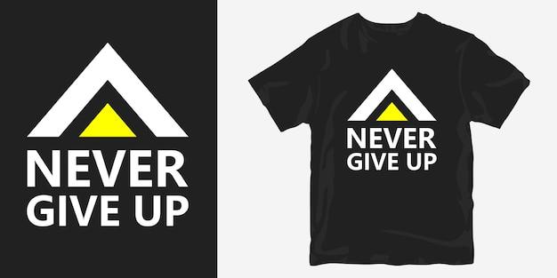 Geben sie niemals die motivierenden slogan-zitate des t-shirt-designs auf