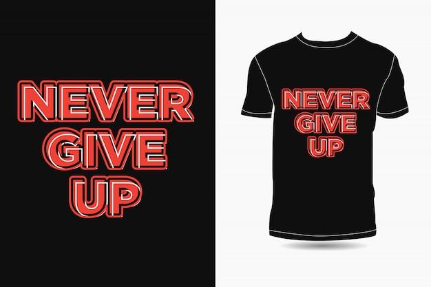 Geben sie niemals die typografie auf. premium-t-shirt-design