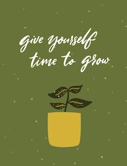 Geben sie sich zeit zum wachsen. unterstützungszitat, handgeschriebene wörter auf grüner karte mit zimmerpflanze in niedlicher topfvektorillustration