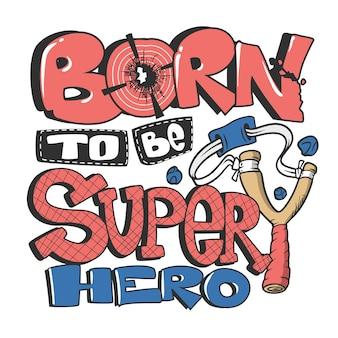 Geboren, um eine super-typ-slogan-grafik für kinder-t-shirt zu sein.