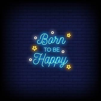 Geboren, um glücklich zu sein neon signs style text