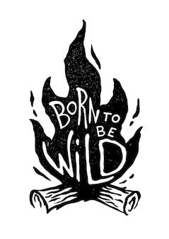 Geboren um wild zu sein. vintage feuerlager