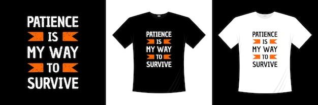 Geduld ist mein weg, um typografie-t-shirt-design zu überleben. sprichwort, satz, zitiert t-shirt.