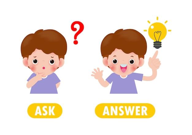 Gegenüber ask und antwort, wörter antonyme für kinder mit zeichentrickfiguren glückliche süße kinder flache illustration lokalisiert auf weißem hintergrund