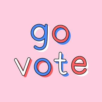 Geh abstimmen gekritzel typografie wort