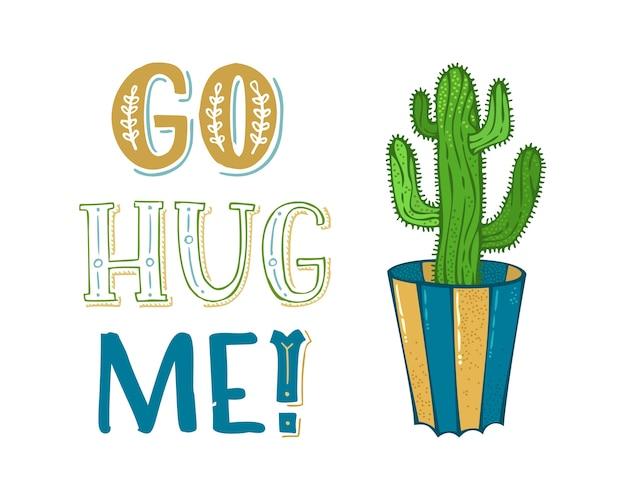 Geh und umarme mich! grüner stacheliger kaktus im blumentopf auf weißem hintergrund. handgezeichnete illustration und beschriftung. gut für grußkarten oder poster usw.