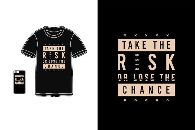 Gehen sie das risiko ein oder verlieren sie die chance, t-shirt merchandise typografie