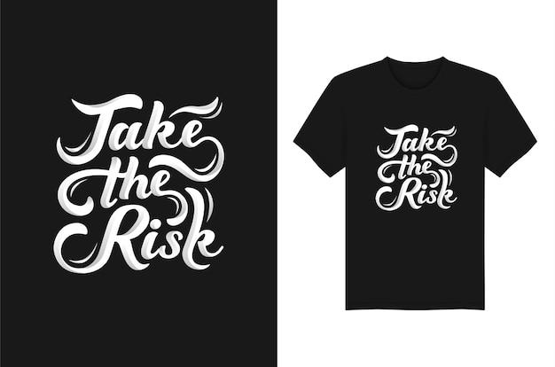 Gehen sie das risiko ein, typografie für t-shirt-design zu beschriften