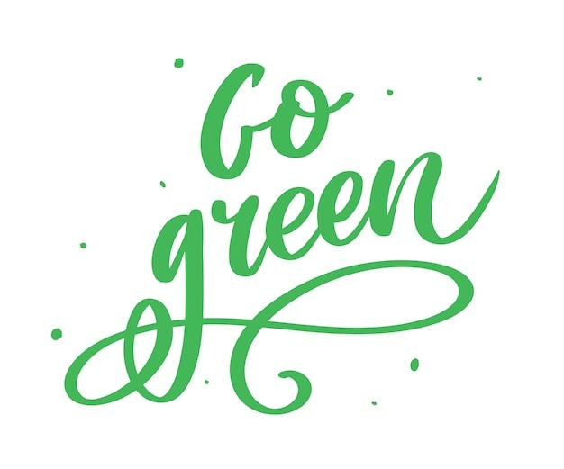Gehen sie grün kreative naturfreundliche pinsel stift schriftzug