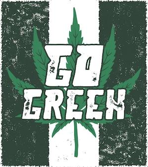 Gehen sie plakat grün. kanada legalisieren. mit marihuana-unkrautblatt. cannabis