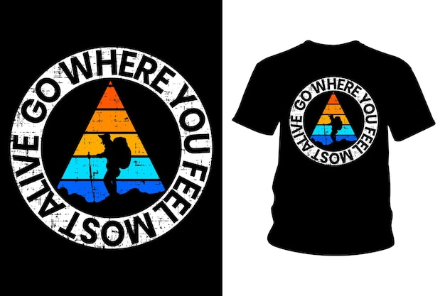 Gehen sie, wo sie sich am lebendigsten fühlen slogan t-shirt typografie design