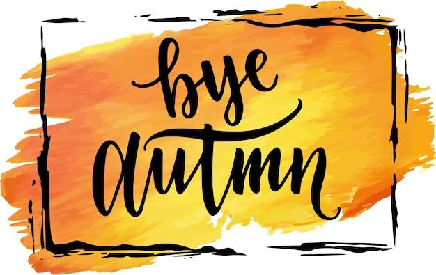 Gelber und orangefarbener aquarellfleck mit aufschrift bye autumn auf weißem hintergrund