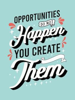 Gelegenheit passiert nicht, sie erstellen sie inspirierende kreative motivation zitat poster vorlage
