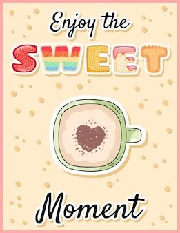 Genieße den süßen moment, den niedlichen lustigen schriftzug mit einer tasse kaffee