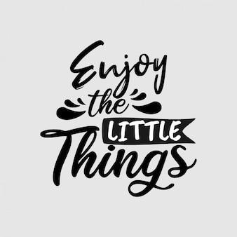 Genieße die kleinen dinge. beschriftung