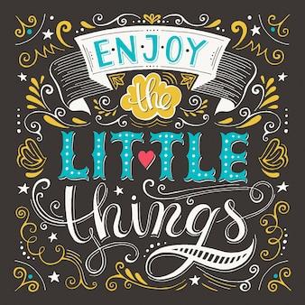 Genieße die kleinen dinge