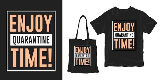 Genießen sie die quarantänezeit. inspirierende typografie für t-shirt und tasche